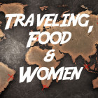 Traveling, Food and Wome...